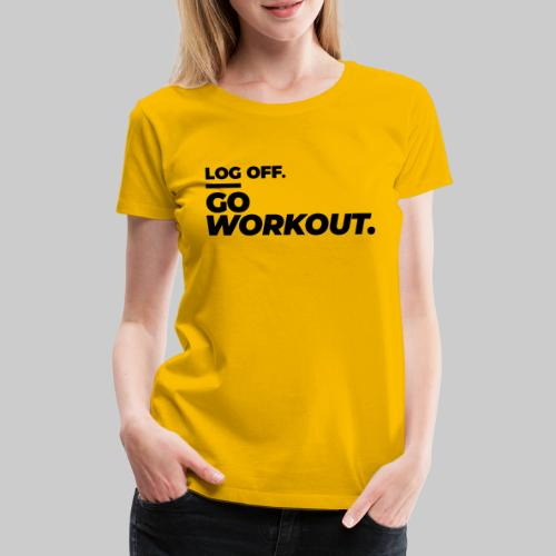 Log Off - Go Workout - Frauen Premium T-Shirt