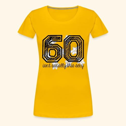 sexy at 60 - Vrouwen Premium T-shirt