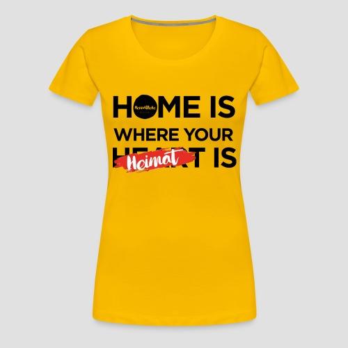 Home is where your Heimat is - Frauen Premium T-Shirt