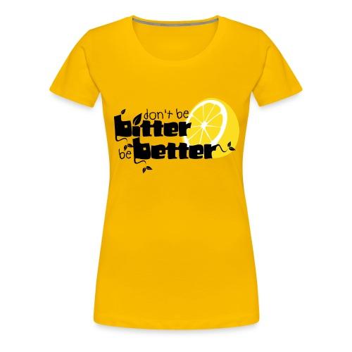 bitter better - Women's Premium T-Shirt