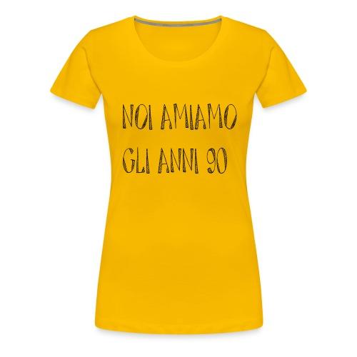 Noi amiamo gli anni '90 - Maglietta Premium da donna