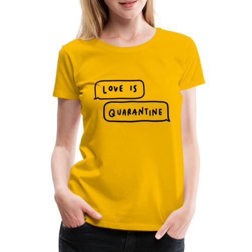 Love Is Quarantine - Women's Premium T-Shirt