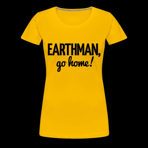 Earthman Go Home logo - Women's Premium T-Shirt