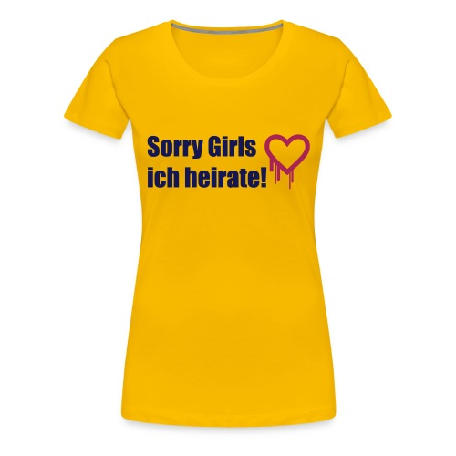 sorry girls - ich heirate - Frauen Premium T-Shirt