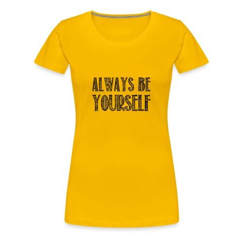 Always be yourself - T-shirt Premium Femme