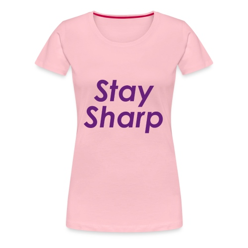 Stay Sharp - Maglietta Premium da donna