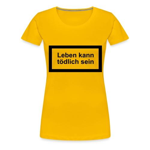 leben_kann_toedlich_sein - Frauen Premium T-Shirt