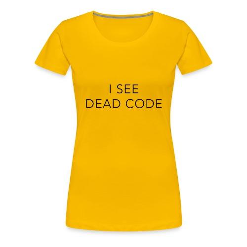 i see dead code - Women's Premium T-Shirt
