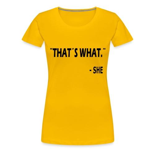 thatswhat - Vrouwen Premium T-shirt
