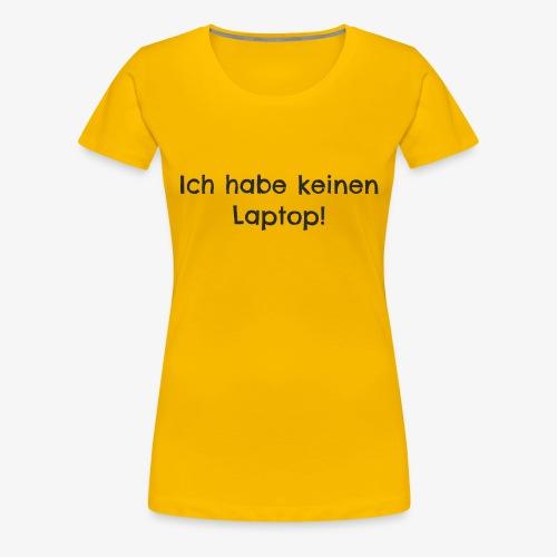 Ich habe keinen Laptop - Frauen Premium T-Shirt