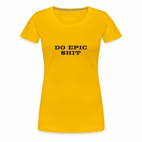 DO EPIC SHIT - Women's Premium T-Shirt