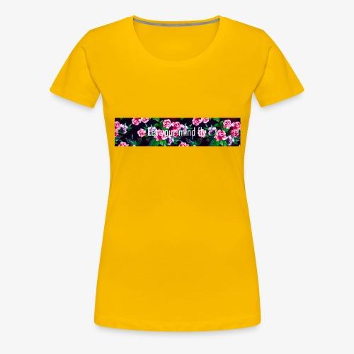 Let your mind fly - Premium T-skjorte for kvinner