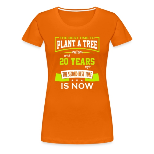 The best time to plant a tree was 20 years ago - Premium T-skjorte for kvinner
