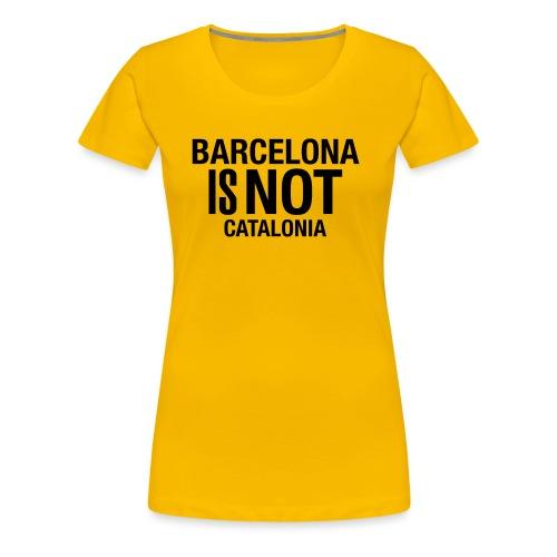 BARCELONA IS NOT SPAIN - Camiseta premium mujer