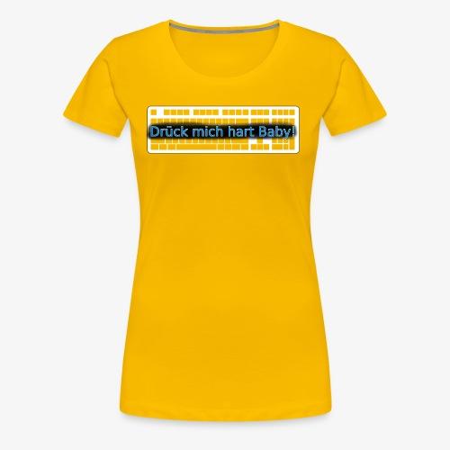 Drück mich hart Baby! [Premium] - Frauen Premium T-Shirt
