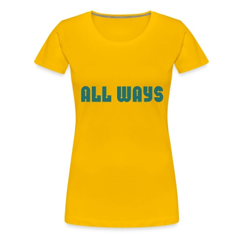 All Ways - Women's Premium T-Shirt