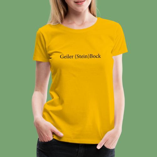 Geiler Steinbock! - Frauen Premium T-Shirt