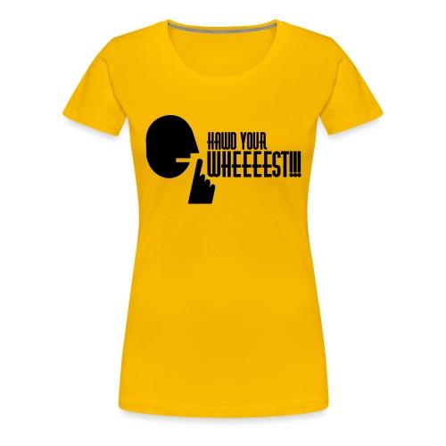 Hawd Your Wheeeest - Women's Premium T-Shirt