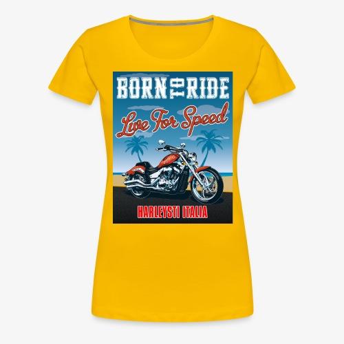 Summer 2021 - Born to ride - Maglietta Premium da donna