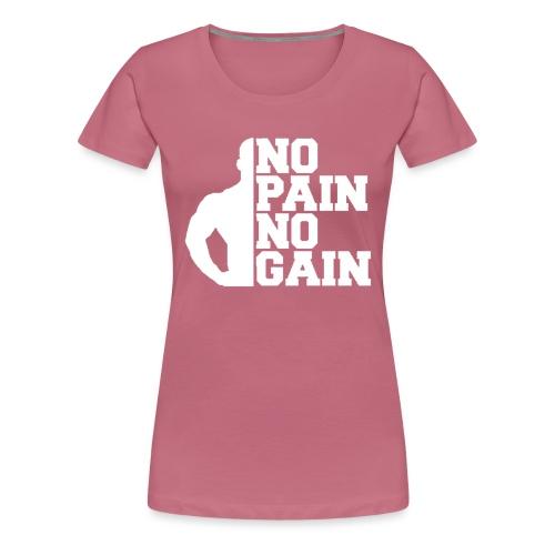 no pain no gain - T-shirt Premium Femme