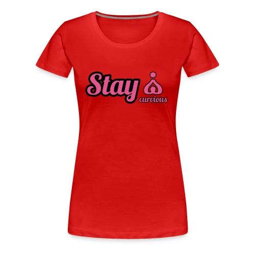 '' STAY CURVIOUS '' - Women's Premium T-Shirt