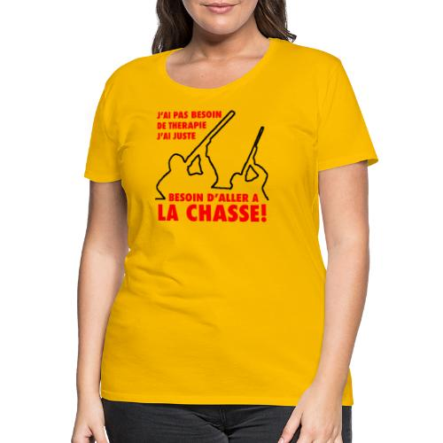J'ai pas besoin de therapie (Chasse) - T-shirt Premium Femme