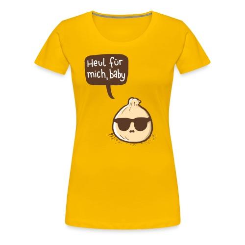 Zwiebel Heul für mich, Baby - Frauen Premium T-Shirt
