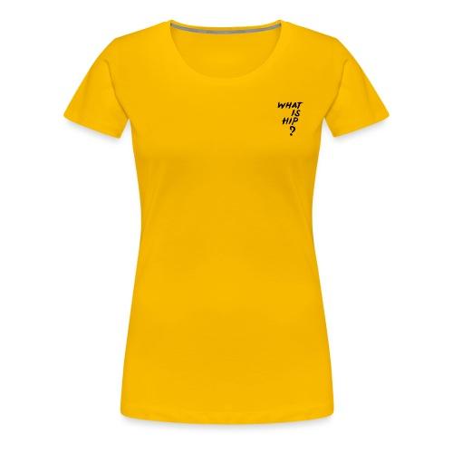 What Is Hip? Standard Logo - Women's Premium T-Shirt