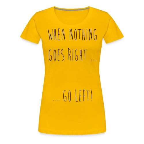 GO LEFT - Frauen Premium T-Shirt