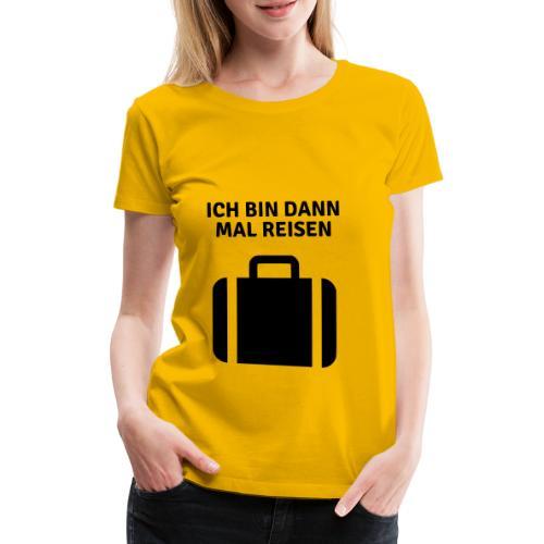 Ich bin dann mal reisen - Frauen Premium T-Shirt