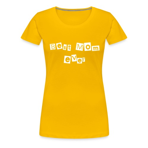 Best mom ever - Maglietta Premium da donna
