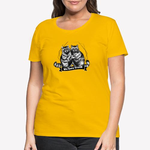 Raccoon – We love trash - Frauen Premium T-Shirt