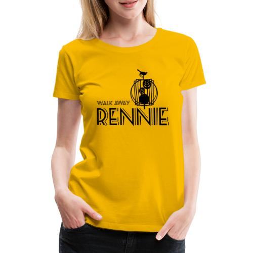 Walk Away Rennie - Women's Premium T-Shirt