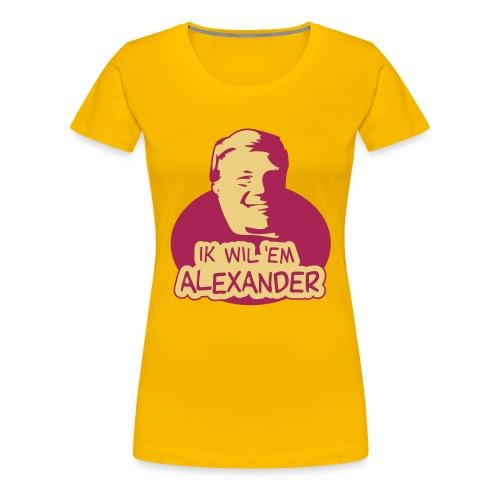 Ik wil 'em Alexander - Vrouwen Premium T-shirt