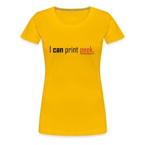 I can print peek. - Women's Premium T-Shirt
