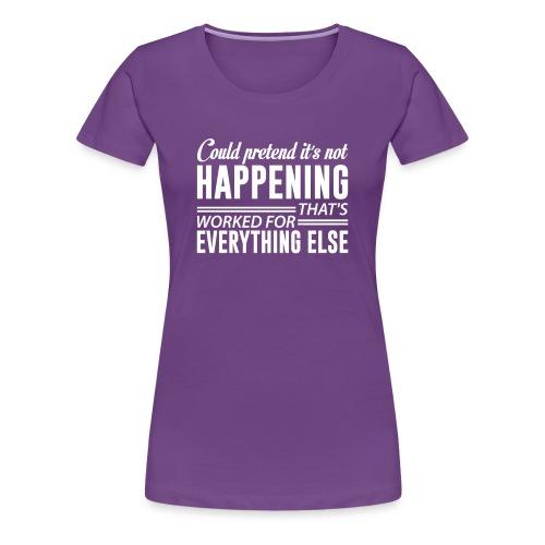 could pretend - Premium T-skjorte for kvinner