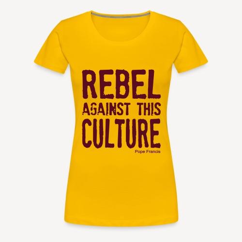 REBEL AGAINST THIS CULTURE - Women's Premium T-Shirt