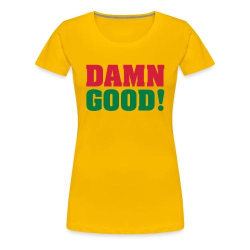 DAMN GOOD! - Vrouwen Premium T-shirt