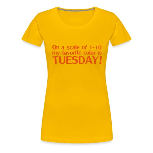 My favorite color is Tuesday! - Women's Premium T-Shirt