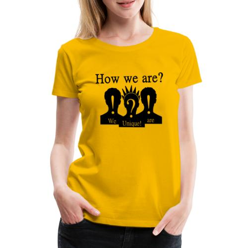 How we are? We are unique! Schwarz - Frauen Premium T-Shirt