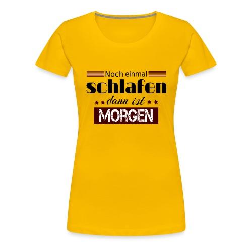 Noch einmal schlafen dann ist morgen - Frauen Premium T-Shirt