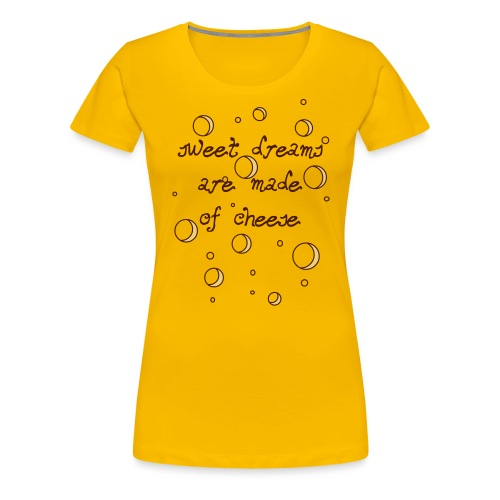 02_sweet dreams are made of cheese - Frauen Premium T-Shirt