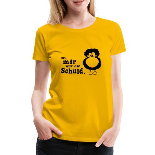 Gib mir nur die Schuld - Frauen Premium T-Shirt