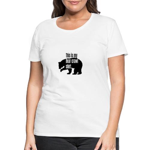 This is my bear crawl shirt - Premium-T-shirt dam