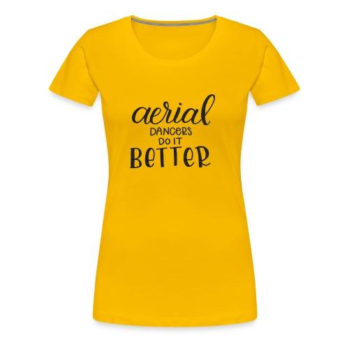 Aerial Dancer's do it Better - Camiseta premium mujer