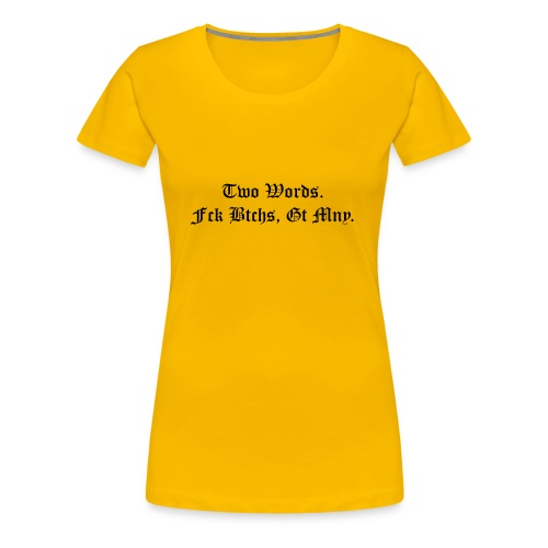 Fck Btches, Gt Mny. - Frauen Premium T-Shirt