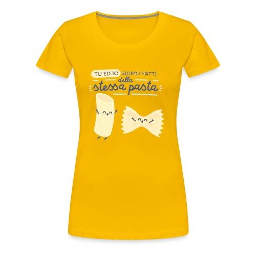 tu ed io siamo fatti della stessa pasta - Maglietta Premium da donna