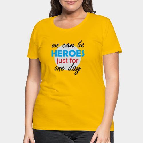 GHB Jeder kann für 1 Tag ein Held sein 190320181 - Frauen Premium T-Shirt