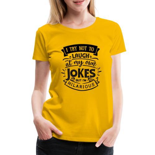 I try not to laugh at my own jokes - Premium-T-shirt dam
