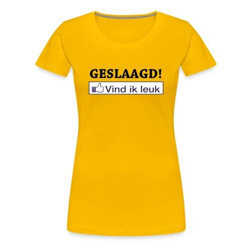 Geslaagd Vind ik leuk - Vrouwen Premium T-shirt